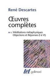 Œuvres complètes, IV, 1:Méditations métaphysiques - Objections et Réponses (I à VI) de René Descartes