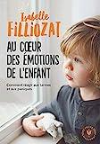 Au coeur des émotions de l'enfant - Comment réagir aux larmes et aux paniques