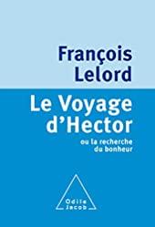 Le Voyage d'Hector - Ou la recherche du bonheur de François Lelord
