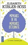 Mémoires de vie, mémoires d'éternité - La mort n'existe pas de Elisabeth Kübler-Ross,Loïc Cohen (Traduction) ( 18 février 1999 ) - Pocket (18 février 1999) - 18/02/1999