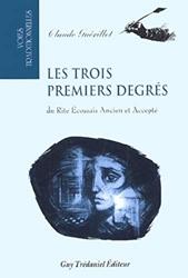 Les trois premiers degres du rite Ecossais Ancien et Accepté de Claude Guerillot