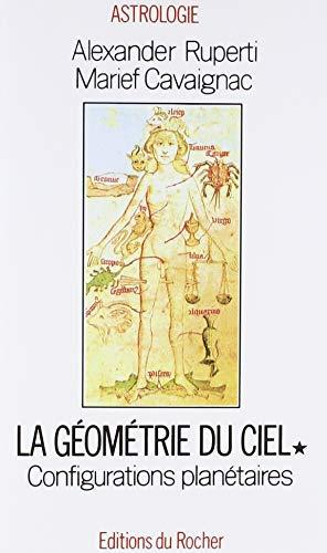 GEOMETRIE DU CIEL. Tome 1, configurations planétaires de Alexander Ruperti,Marief Cavaignac ( 3 décembre 1993 )