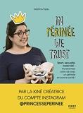 In Périnée we trust - Sport, sexulaité, maternité : transformez votre vie avec un périnée en bonne santé !