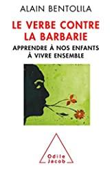 Le Verbe contre la barbarie- Nouvelle éd - Apprendre à nos enfants à vivre ensemble d'Alain Bentolila