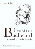 Gaston Bachelard - Ou la solitude inspirée.