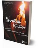 Sorcellerie Intuitive - Booster sa pratique grâce à l'intuition