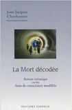 La Mort décodée - Roman initiatique sur les états de conscience modifiés de Jean-Jacques Charbonier ( 16 janvier 2008 ) - 16/01/2008