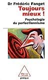Toujours mieux ! Psychologie du perfectionnisme - Odile Jacob - 06/03/2008