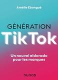 Génération TikTok - Un nouvel eldorado pour les marques