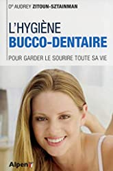 L'Hygiène bucco-dentaire. Pour garder le sourire toute sa vie d'Audrey Zitoun-sztainman