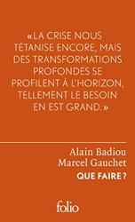 Que faire? - Dialogue sur le communisme, le capitalisme et l'avenir de la démocratie de Marcel Gauchet
