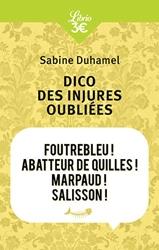 Dico des injures oubliées - Foutrebleu ! Abatteur de quilles ! Marpaud ! Salisson ! de Sabine Duhamel
