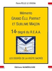 Mémento 14e degré du R.E.A.A - Grand élu, Parfait et Sublime Maçon de Pierre Pelle Le Croisa