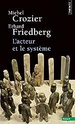 L'Acteur et le système. Les Contraintes de l'action collective de Michel Crozier