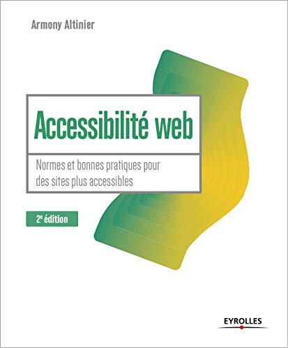 Accessibilité web - 2e édition - Normes et bonnes pratiques pour des sites plus accessibles