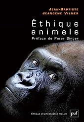 Éthique animale - Préface de Peter Singer de Jean-Baptiste Jeangène Vilmer