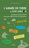 L'armée de Terre et son jargon - Le guide pour parler comme les pousse-cailloux d'hier et d'aujourd'hui