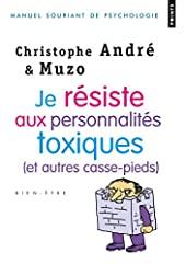 Je résiste aux personnalités toxiques (et autres casse-pieds) de Christophe Andre