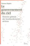 Le gouvernement du ciel - Histoire globale des bombardements aériens