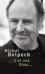 J'ai osé Dieu... de Michel Delpech
