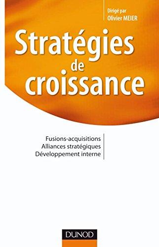 Stratégies de croissance - Fusions-acquisitions. Alliances stratégiques. Développement interne