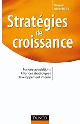 Stratégies de croissance - Fusions-acquisitions. Alliances stratégiques. Développement interne - Fusions-acquisitions. Alliances stratégiques. Développement interne d'Olivier Meier