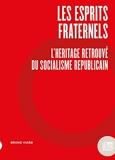 Les Esprits fraternels - L'Héritage retrouvé du socialisme républicain