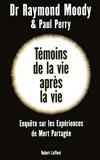 Témoins de la vie après la vie - Une enquête sur les expériences de mort partagée by Raymond Moody;Paul Perry(2010-11-10) - Robert Laffont - 01/01/2010