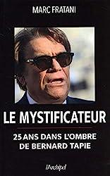 Le mystificateur - 25 ans dans l'ombre de Bernard Tapie de Marc Fratani