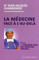 La médecine face à l'au-delà - Pour la première fois, des médecins parlent... de Dr Jean-Jacques Charbonier