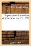 Du principe de l'art et de sa destination sociale - Hachette Livre BNF - 01/08/2016