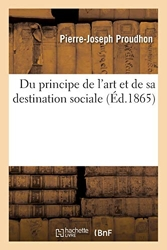 Du principe de l'art et de sa destination sociale de Pierre-Joseph Proudhon