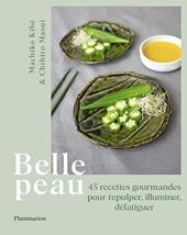 Belle peau - 45 Recettes Gourmandes Pour Repulper, Illuminer, Défatiguer de Chihiro Masui