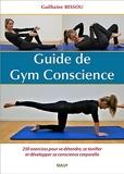 Guide de gym conscience - 250 Exercices Pour Se Détendre, Se Tonifier Et Développer Sa Conscience Corporelle