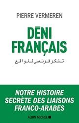 Déni français - Notre histoire secrète des liaisons franco-arabes de Pierre Vermeren