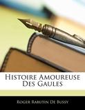 Histoire Amoureuse Des Gaules - Nabu Press - 23/02/2010