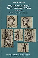 Moi, Jean Joseph Reisser, docteur en médecine à Thann - 1750-1816 : Etude critique d'un manuscrit de Monique Debus Kehr