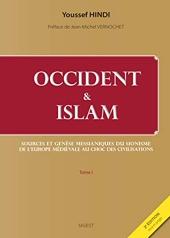 Occident et Islam - Sources et genèse messianiques du sionisme ; De l'Europe médiévale au Choc des civilisations d'Youssef Hindi
