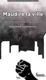 Maudire la ville - Socio-histoire comparée des dénonciations de la corruption urbaine