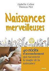 Naissances merveilleuses - 40 récits d'accouchement qui racontent la magie de la naissance d'Ophélie Celier