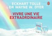 Vivre une vie extraordinaire - Les lois spirituelles pour réaliser ses désirs de Wayne W. Dyer