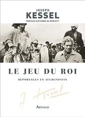 Le Jeu du Roi - Reportages en Afghanistan de Joseph Kessel