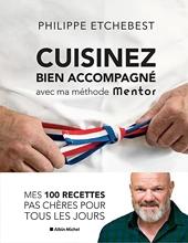 Cuisinez bien accompagné avec ma méthode Mentor - Méthode & recettes de Philippe Etchebest