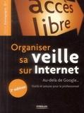 Organiser sa veille sur Internet - Au-delà de Google... Outils et astuces pour le professionnel.