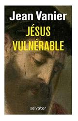 Jésus vulnérable de Jean Vanier