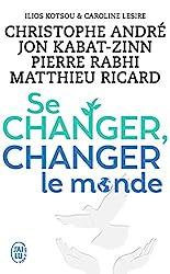 Se changer, changer le monde - Des solutions concrètes pour mieux vivre ensemble de Christophe André