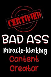 Certified Bad Ass Miracle-Working Content Creator - Funny Gift Notebook for Employee, Coworker or Boss de Genius Jobs Publishing