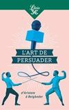 L'Art de persuader - D'Aristote à Beigbeder - Librio - 07/04/2021