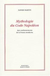 Mythologie du Code Napoleon - Aux soubassements de la France moderne de Xavier Martin