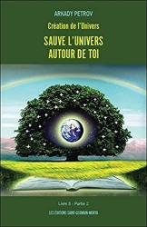 Création de l'Univers - Sauve l'Univers autour de toi - Livre 3 Partie 2 d'Arkady Petrov